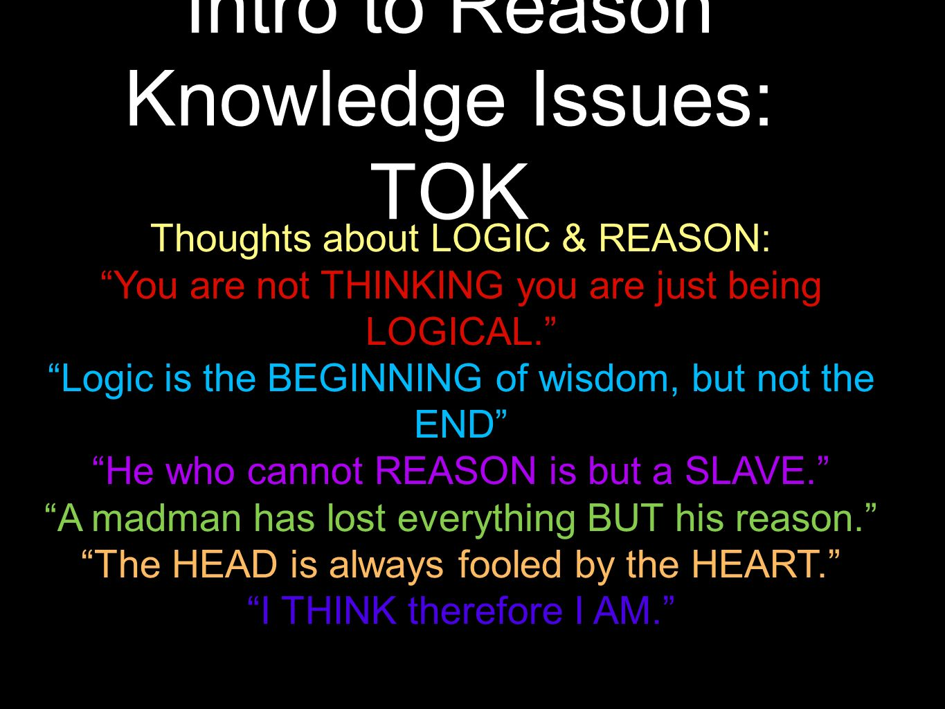 tok reason Theory of knowledge is a required subject in the international baccalaureate diploma programme reason, emotion, faith, imagination, intuition.