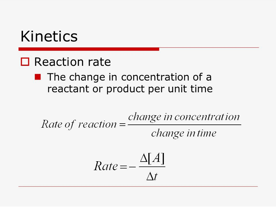 kinetics rate If the result is a relative rate measurement, then the reaction to which the rate is relative is also given experimental procedure, including separate fields for the description of the apparatus, the time resolution of the experiment, and the excitation technique a majority of contemporary chemical kinetics methods are represented.
