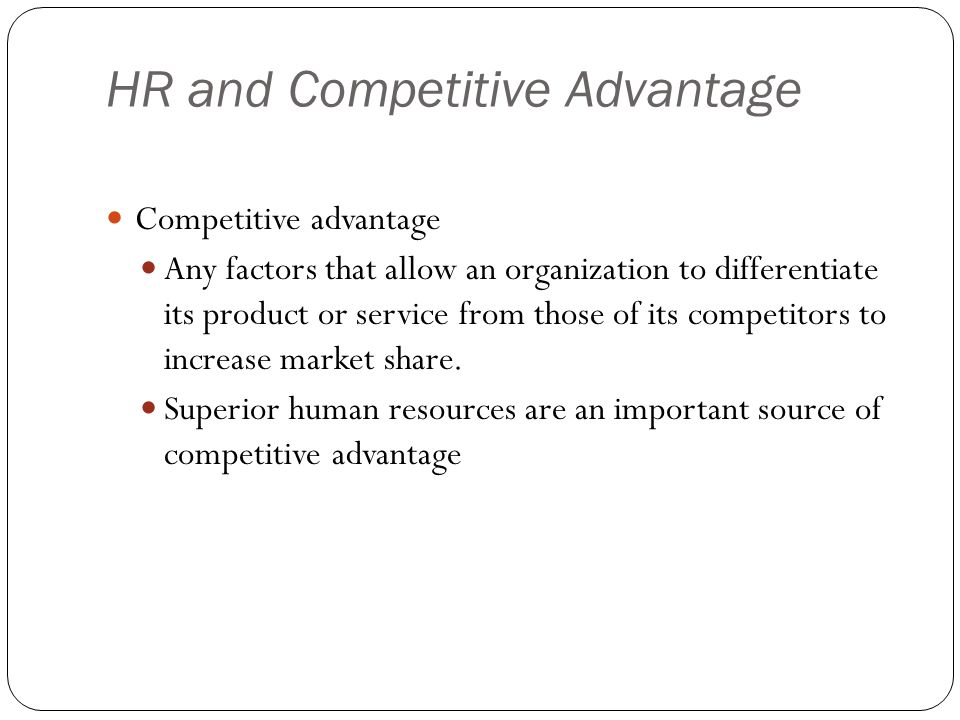 hr strategy competitive advantage Hr can help create a strong competitive advantage through their personnel management policies – productivity and employee happiness is an advantage that often results in superior customer service, which can help drive sales and repeat customers faster than in companies that do not provide the same service.