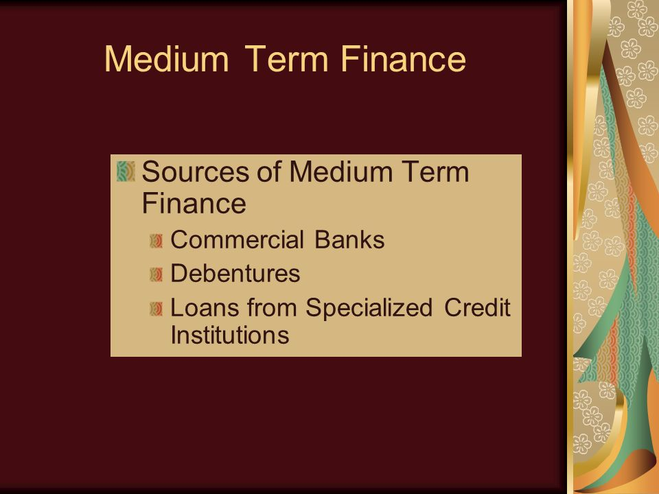 short medium and long term sources of finance Medium-term sources of finance are: 1 loans: while short-term financing provides bank loans upto 3 years, medium-term loans are offered for 3-10 year.