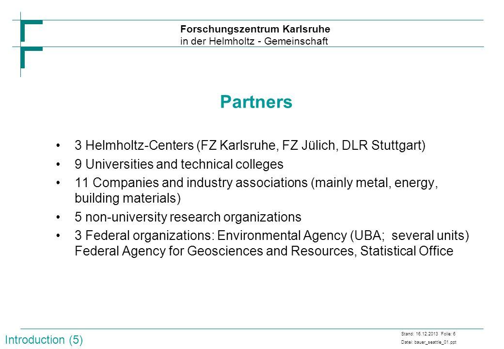 Partners 3 Helmholtz-Centers (FZ Karlsruhe, FZ Jülich, DLR Stuttgart)