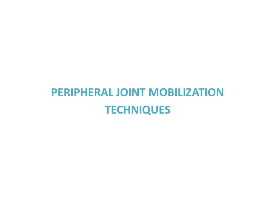 PERIPHERAL JOINT MOBILIZATION TECHNIQUES