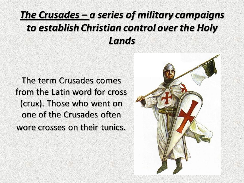 The Crusades – a series of military campaigns to establish Christian control over the Holy Lands
