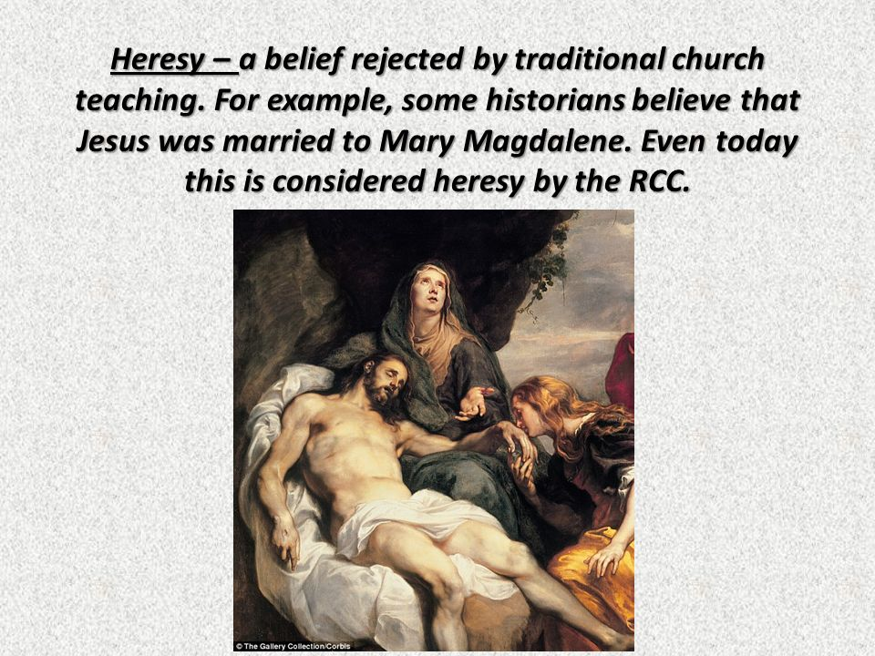 Heresy – a belief rejected by traditional church teaching