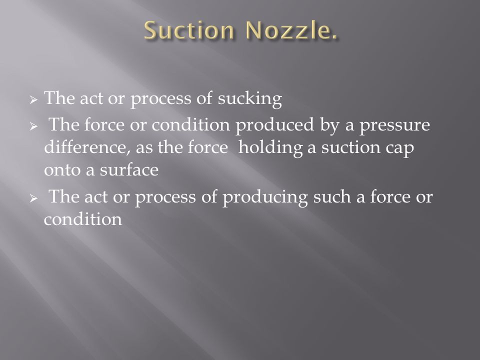 Suction Nozzle. The act or process of sucking