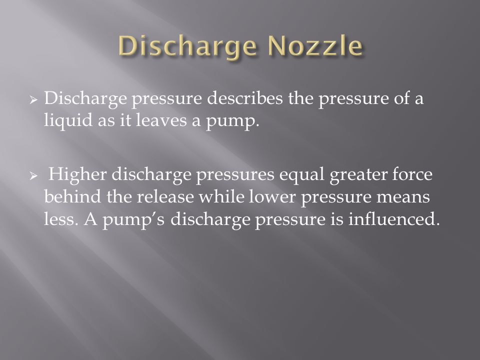 Discharge Nozzle Discharge pressure describes the pressure of a liquid as it leaves a pump.