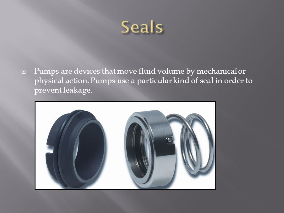 Seals Pumps are devices that move fluid volume by mechanical or physical action.