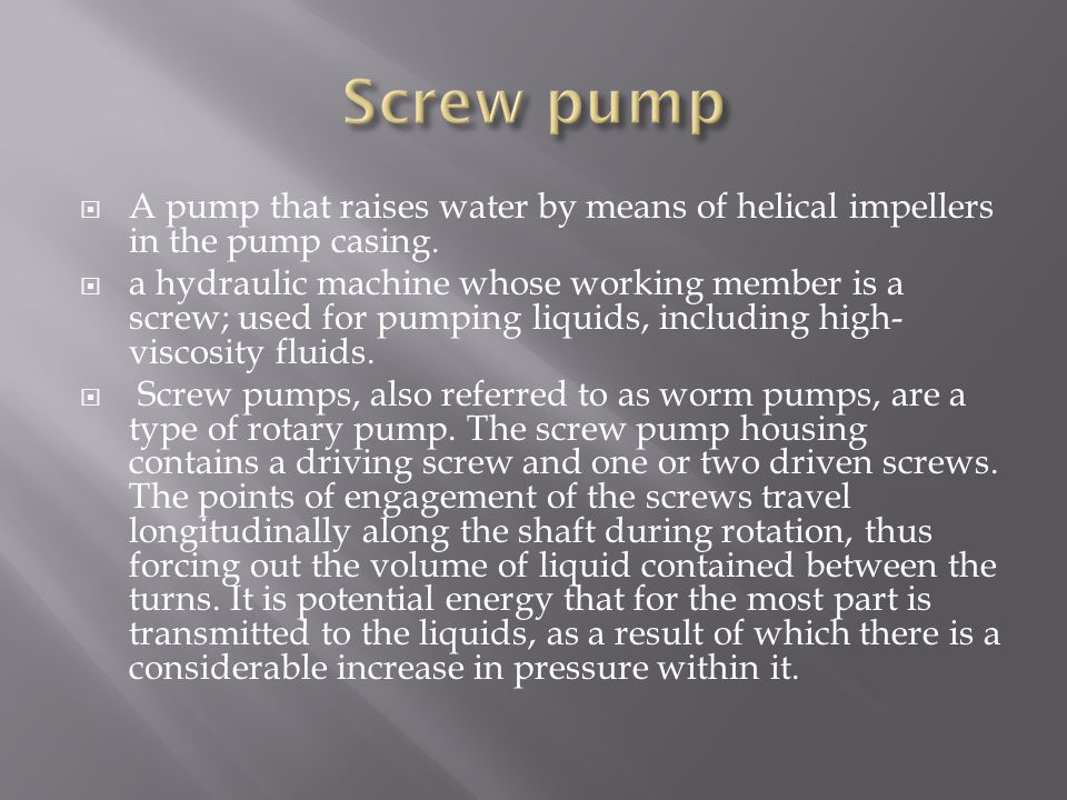 Screw pump A pump that raises water by means of helical impellers in the pump casing.
