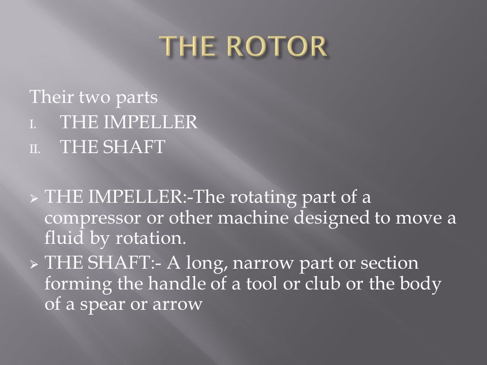 THE ROTOR Their two parts THE IMPELLER THE SHAFT