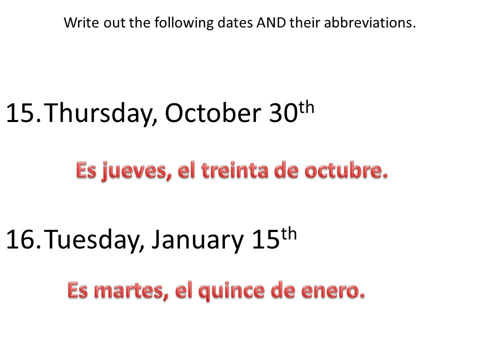 Write out the following dates AND their abbreviations.