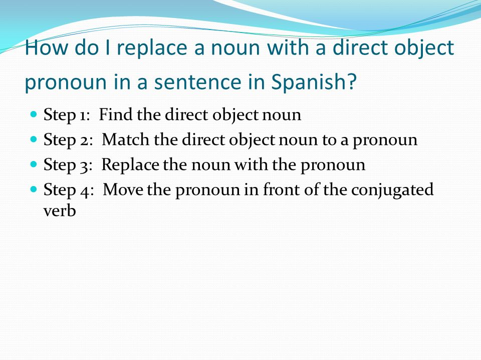 How do I replace a noun with a direct object pronoun in a sentence in Spanish