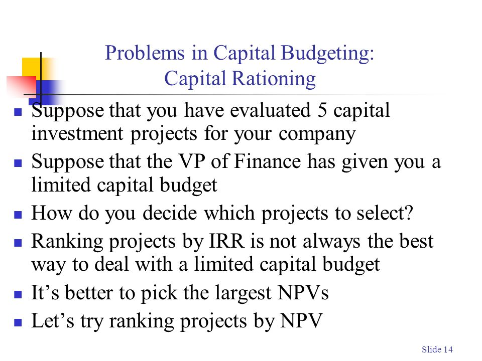 capital rationing Capital rationing is the practical picture of capital budgeting because the financial resources available to certain company are limited in real life situations.