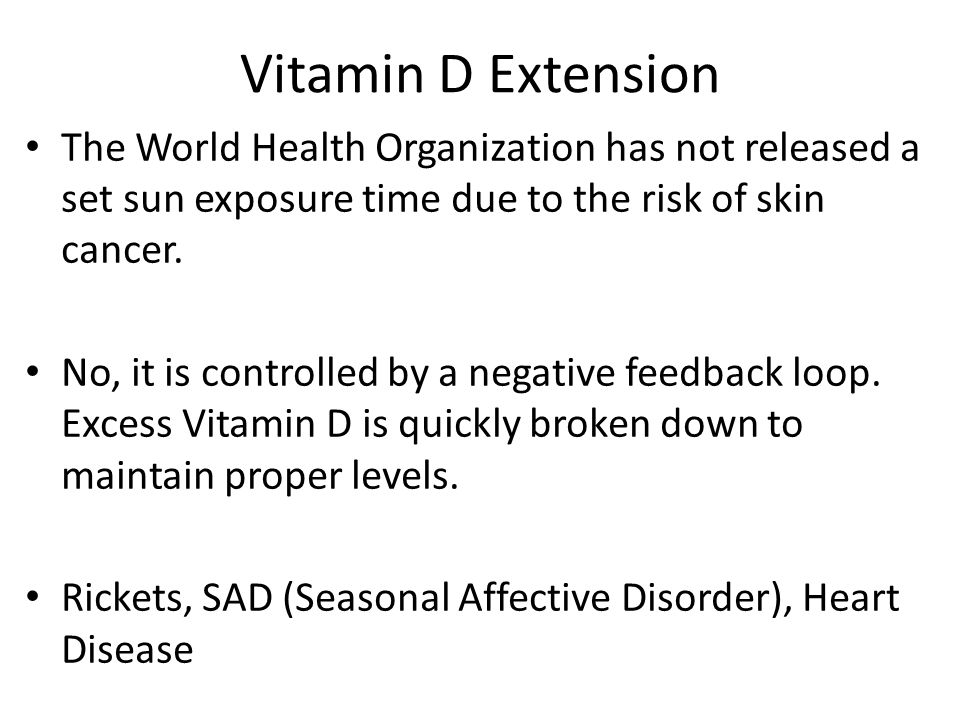 Vitamin D Extension The World Health Organization has not released a set sun exposure time due to the risk of skin cancer.