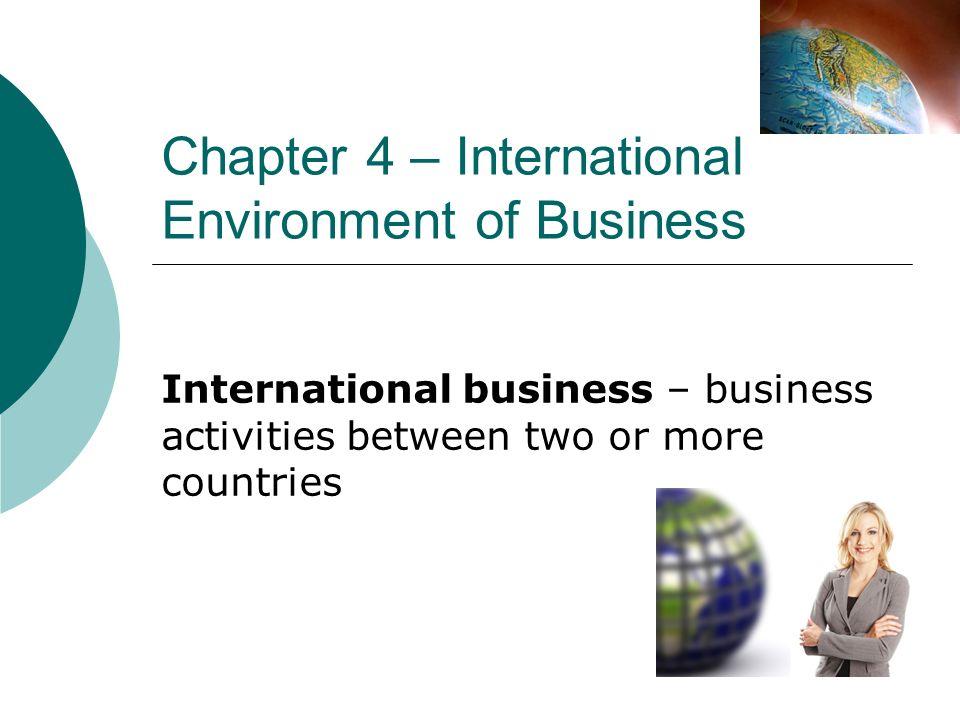 chapter 4 international environment of business ppt video online download. Black Bedroom Furniture Sets. Home Design Ideas