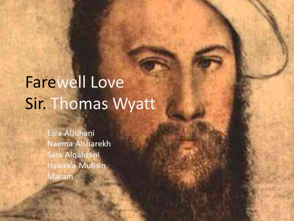sonnets wyatt farewell to love In here is discussed thomas wyatt sonnet form, there is also access to a friendly poetry forum poetic constellations: offer your heart before love says goodbye.