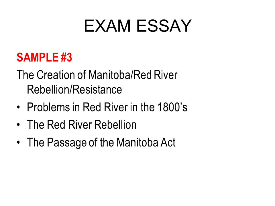 exam essay ppt  exam essay sample 3 the creation of manitoba red river rebellion resistance