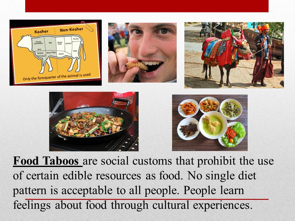 mexican food taboos Foods, habits, and customs, including specific food taboos, are associated with  particular  haute cuisine of places like mexico, france, and southern china has .