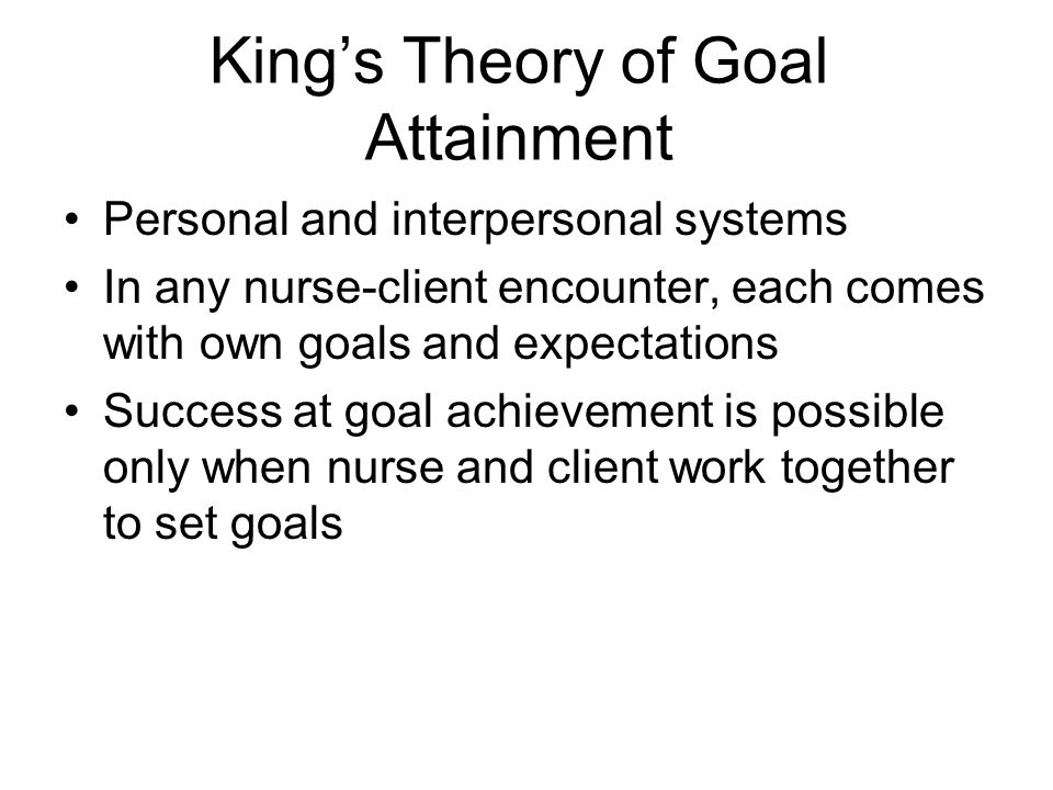 critique of theory of goal attainment College of nursing faculty's peer reviewed journal articles and book chapters a review of the imogene king's theory of goal attainment ( m parker ed).