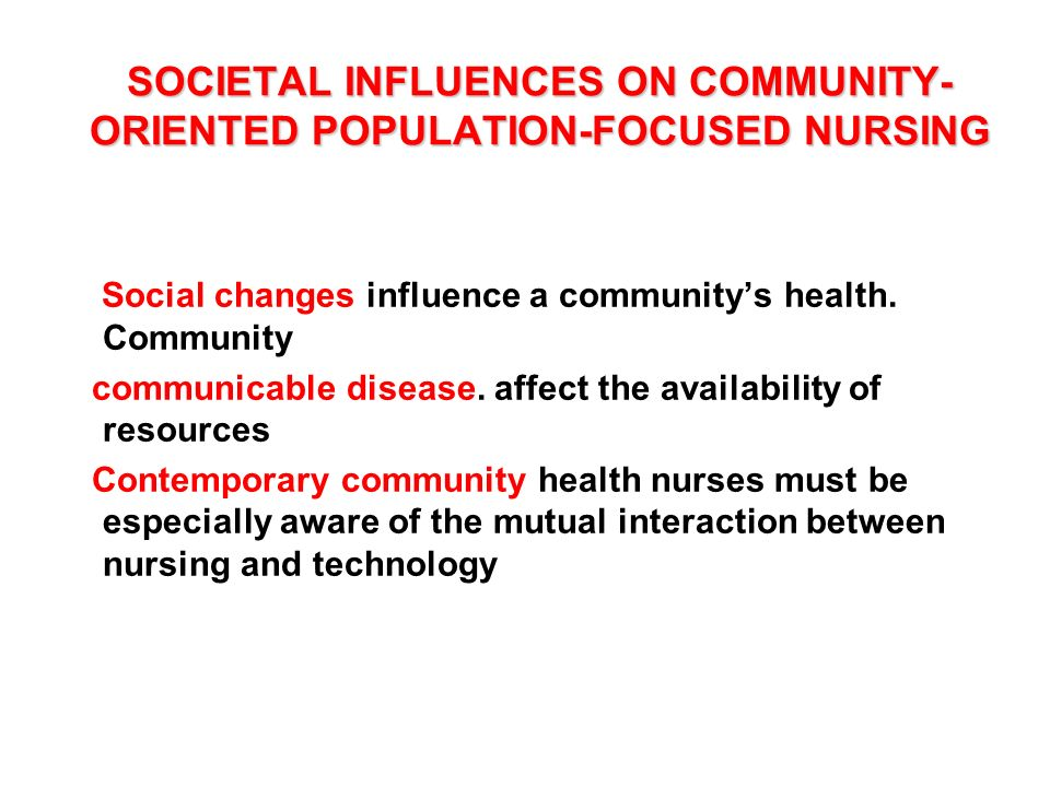 community health and population focused nursing Center for public health nursing march, 2003 definition of community priorities are determined through an assessment of the population's health status and a prioritization process 3 considers the broad determinants of health community-focused practice changes community norms, attitudes, awareness, practices.
