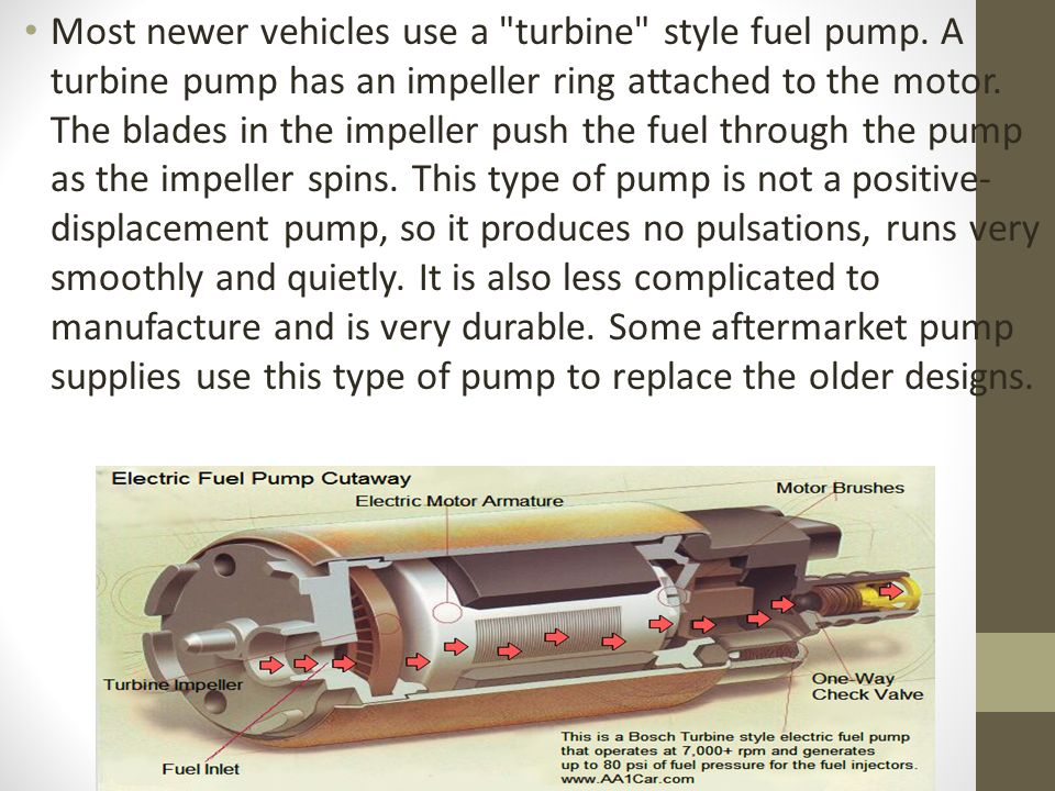 Most newer vehicles use a turbine style fuel pump