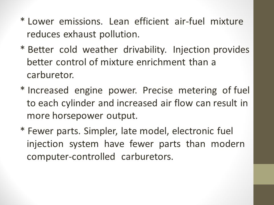 * Lower emissions. Lean efficient air-fuel mixture reduces exhaust pollution.