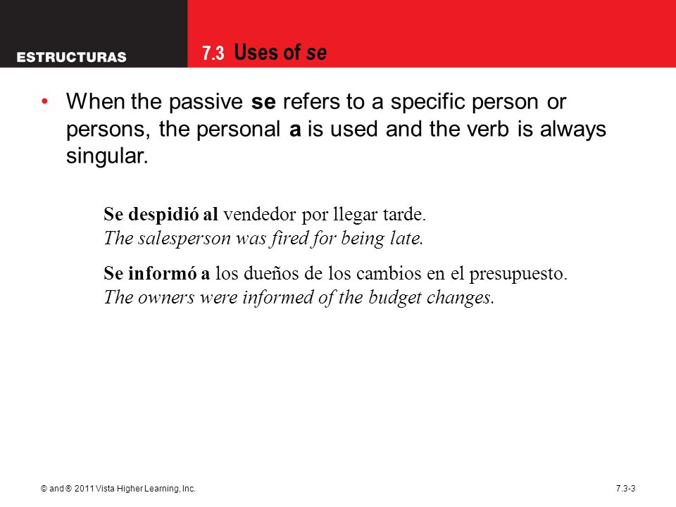 When the passive se refers to a specific person or persons, the personal a is used and the verb is always singular.