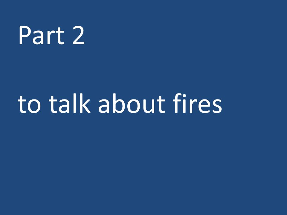 Part 2 to talk about fires