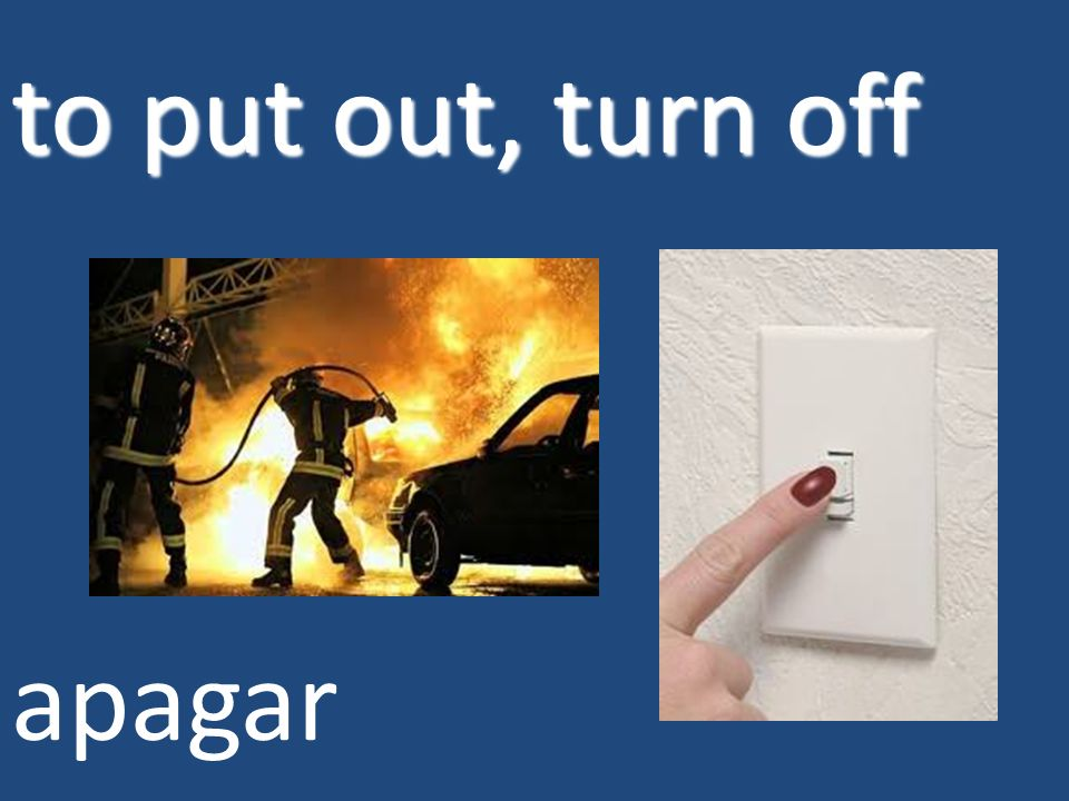 to put out, turn off apagar