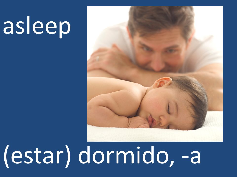 asleep (estar) dormido, -a