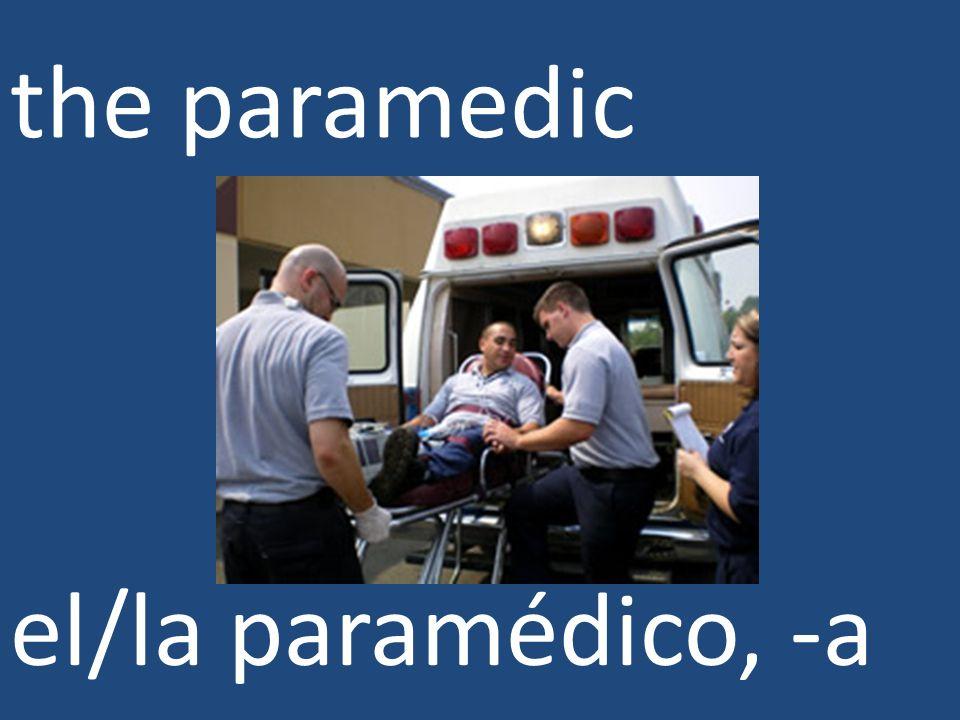 the paramedic el/la paramédico, -a