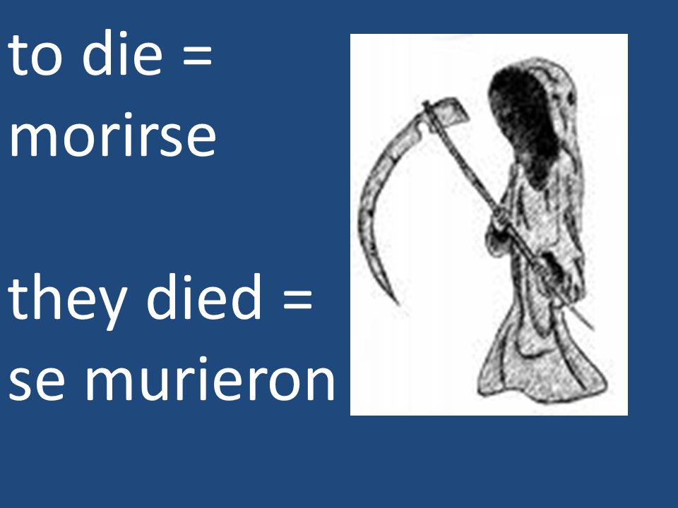 to die = morirse they died = se murieron