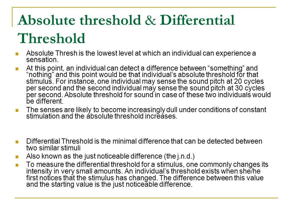 absolute and difference threshold Absolute threshold and differential threshold our five physiological senses have unknowingly fooled us – on a regular basis, no less – to the benefit of marketers and manufacturers by.