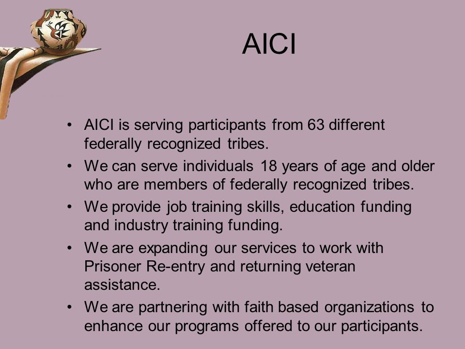AICI AICI is serving participants from 63 different federally recognized tribes.