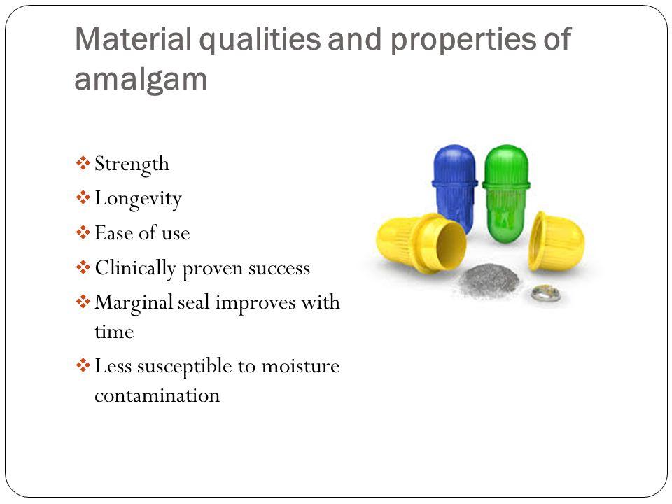 Material qualities and properties of amalgam