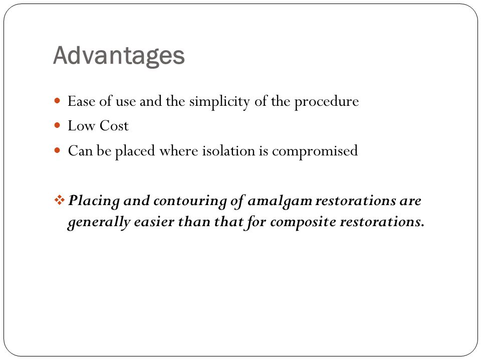 Advantages Ease of use and the simplicity of the procedure Low Cost