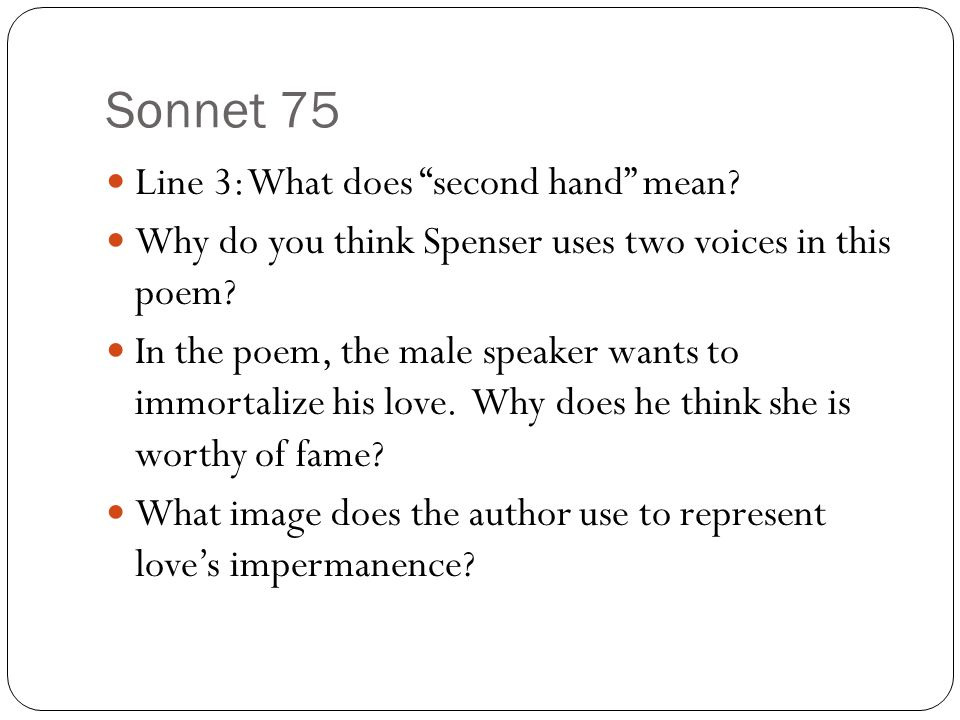 edmund spensers sonnet 75 The spenserian sonnet is broken up into four parts, with a couplet acting as an   one day i wrote her name upon the strand by edmund spencer: summary and  analysis  in fact, his sonnet 75 shows such optimism that his persona, after a.
