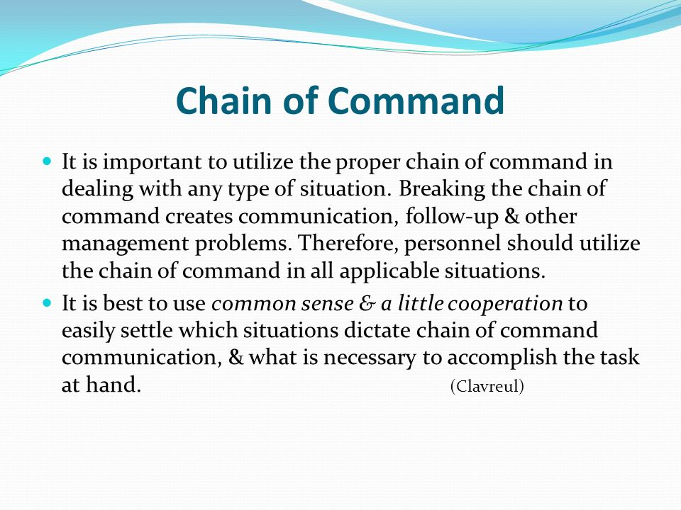 proper use of chain of command essay The incident command system:  chain of command and unity of command: chain of command refers t o the orderly line of authority within the ranks of the incident management organization unity of command means that every individual has a designated supervisor to whom he or she reports at the.