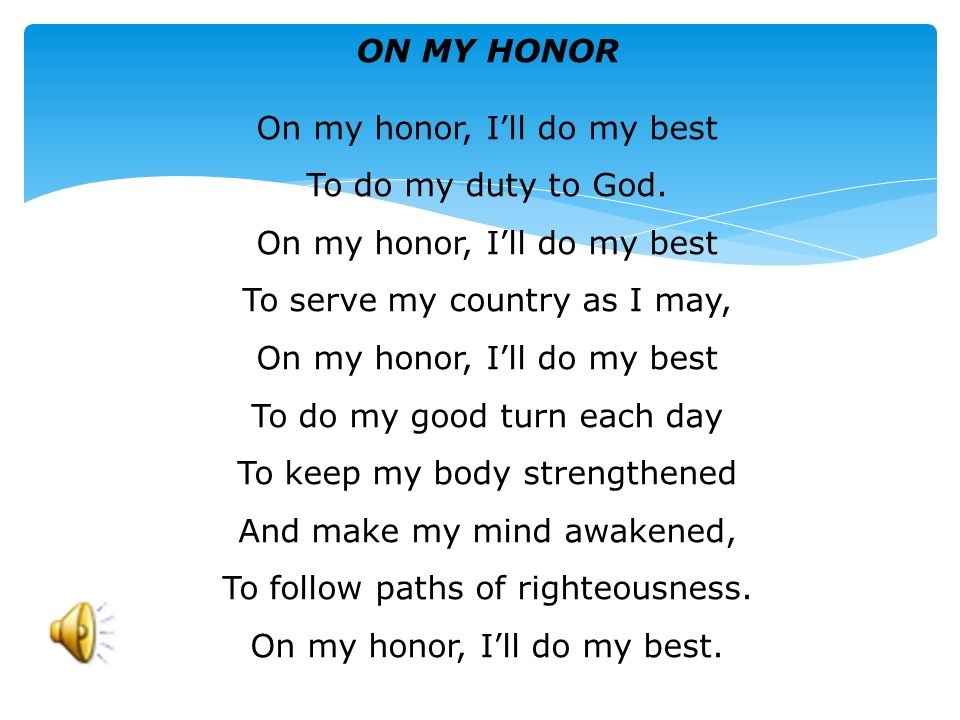 On my honor, I'll do my best To do my duty to God.