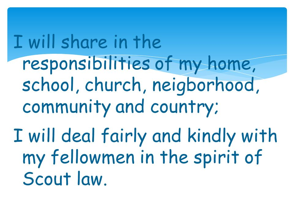 I will share in the responsibilities of my home, school, church, neigborhood, community and country;