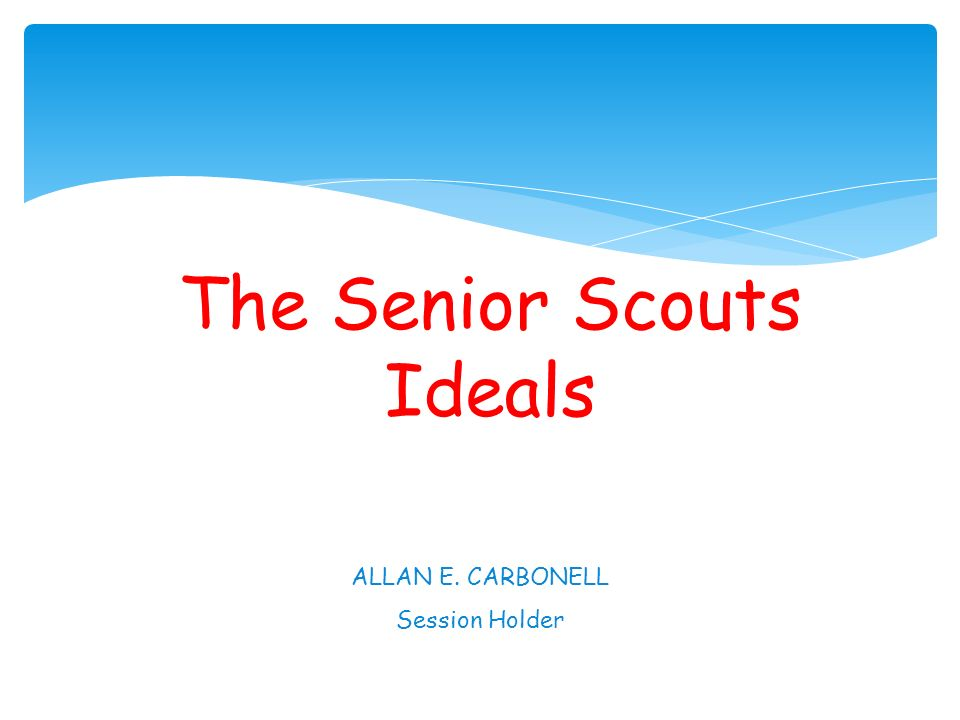 The Senior Scouts Ideals