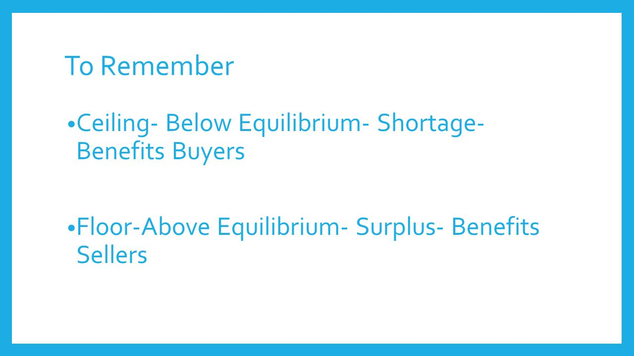 To Remember Ceiling  Below Equilibrium  Shortage  Benefits Buyers