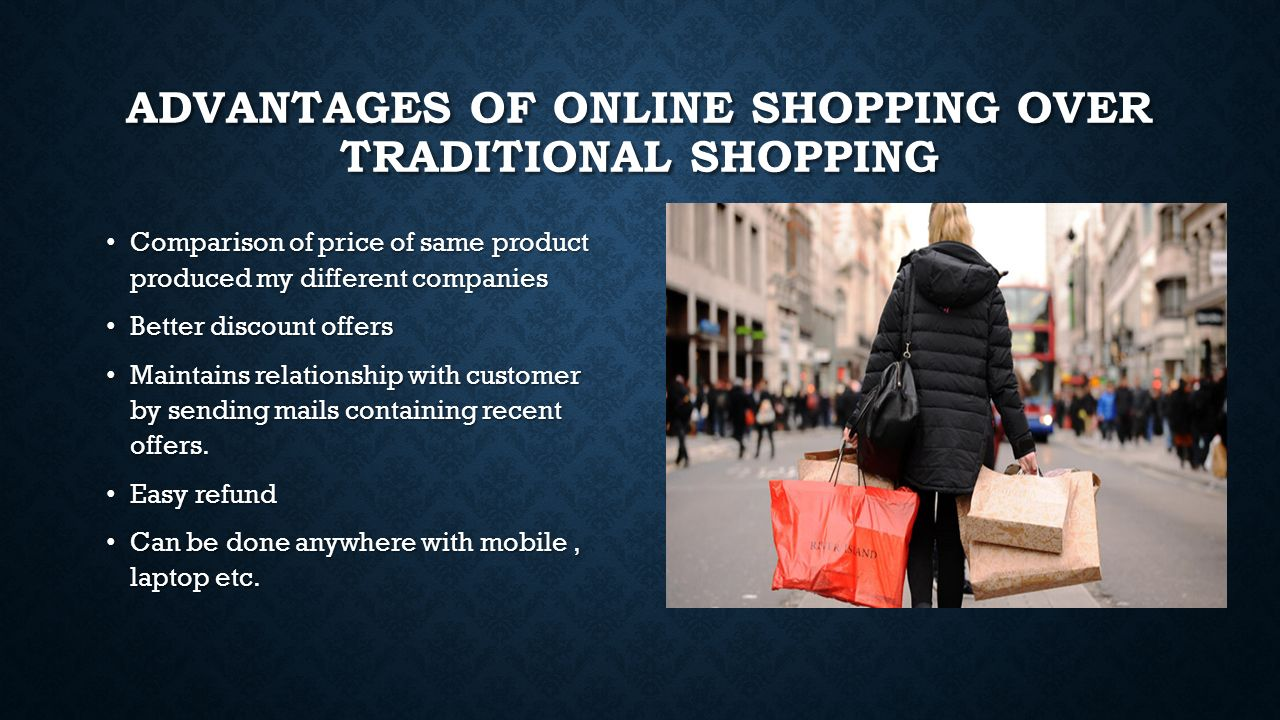 online shopping and traditional shopping Tweetemail tweetemailwhen you think of shopping you traditionally think of grabbing your credit card and hitting the high street on a saturday afternoon but with more and more of us choosing to shop online, could all that be about to [.