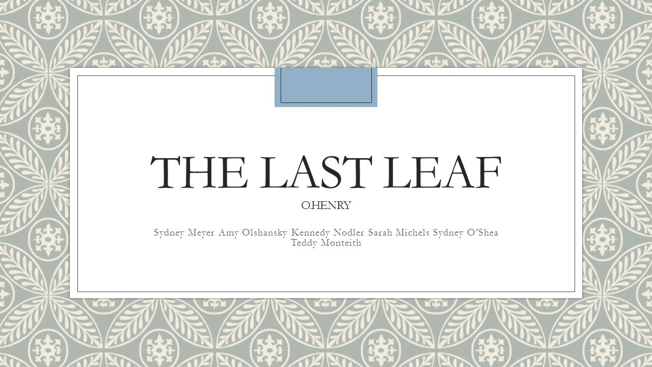 the last leaf characterisation The last leaf (o henry) — model questions and answers she concluded that the fall of the last leaf would herald the arrival of her death thus, she waited.