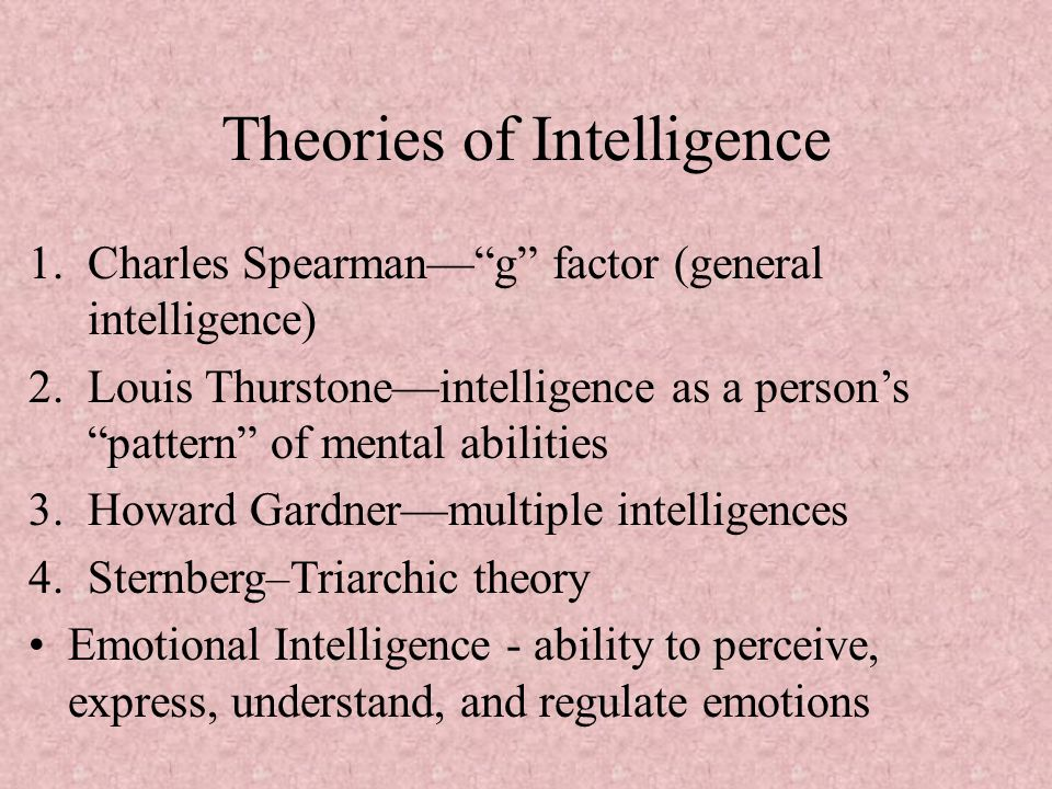 """theories of general intelligence This paper is an outline of the significant achievements of the british psychologist, charles spearman, who was the originator of the classical theory of mental tests, the multivariate statistical method called """"factor analysis,"""" and the first comprehensive theory of the intellect--- a two factor theory of intelligence---which is comprised."""