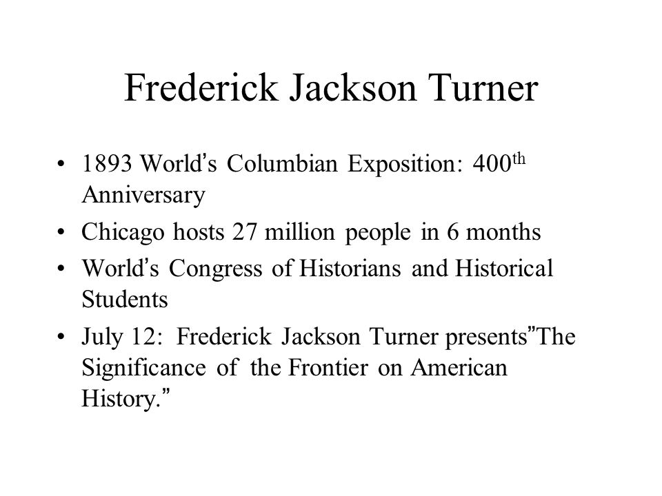 "fredrick jackson turners frontier thesis Frederick jackson turner biography the ""frontier thesis,"" as it came to be the significance of the frontier in american history, by frederick jackson."