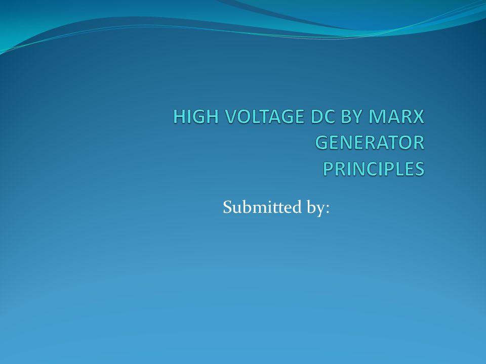 HIGH VOLTAGE DC BY MARX GENERATOR PRINCIPLES