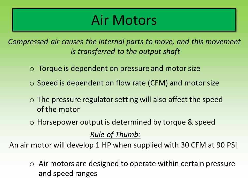 Air Motors Compressed air causes the internal parts to move, and this movement. is transferred to the output shaft.