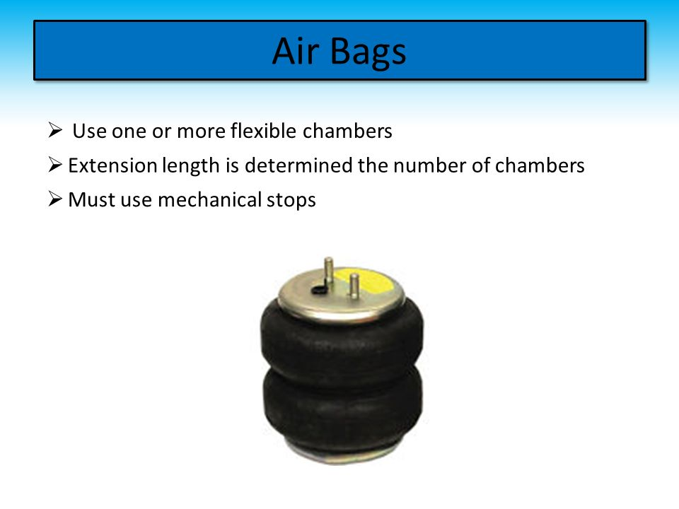 Air Bags Use one or more flexible chambers