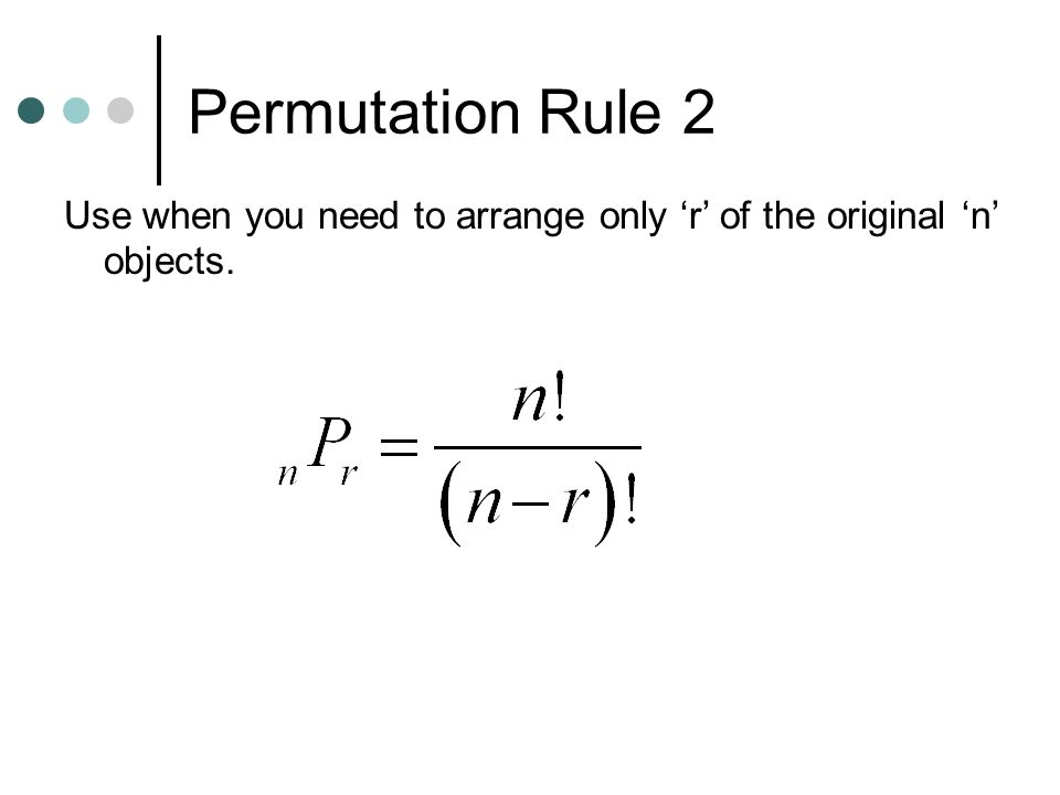 Permutation Rule 2 Use when you need to arrange only 'r' of the original 'n' objects.