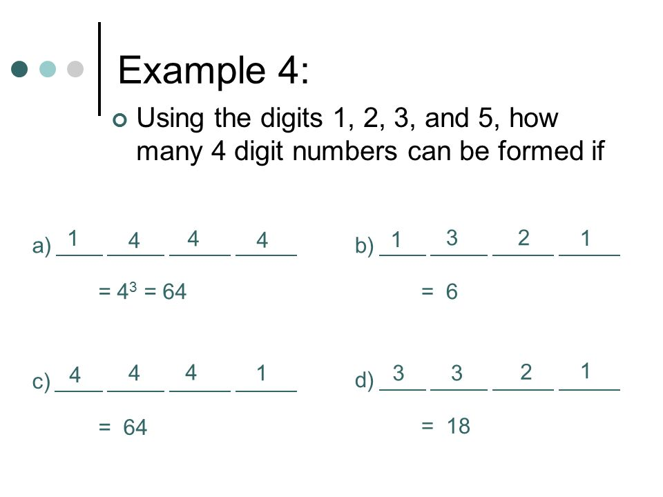 Example 4: Using the digits 1, 2, 3, and 5, how many 4 digit numbers can be formed if. 1. 4. 4. 4.
